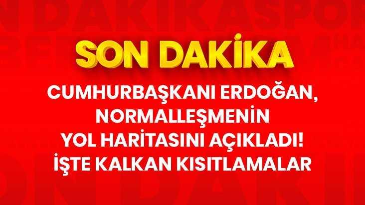 Cumhurbaşkanı Erdoğan, kademeli normalleşmenin yol haritasını açıkladı! İşte kalkan kısıtlamalar!
